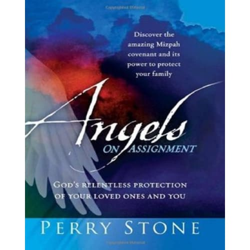 Angels On Assignment: Gods Relentless Protection of Your Loved Ones and You