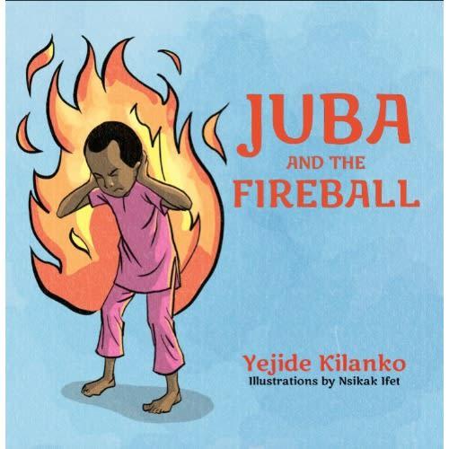 Juba And The Fireball By Yejide Kilanko.