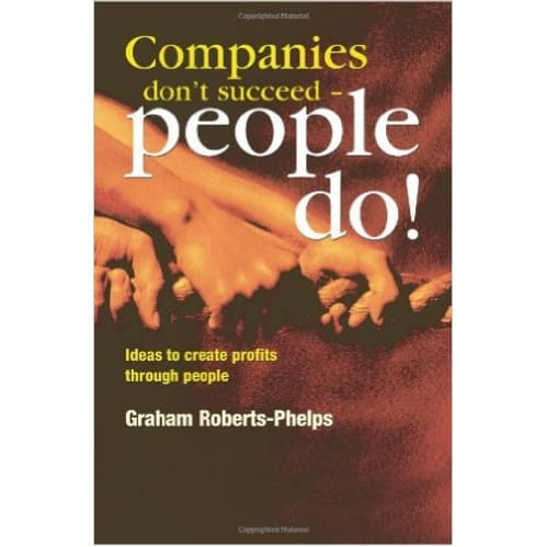 Companies Dont Succeed People Do!: Ideas to Create Profits Through People