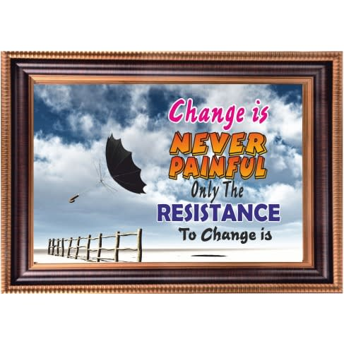 Change Is Never Painful Only The Resistance To Change Is