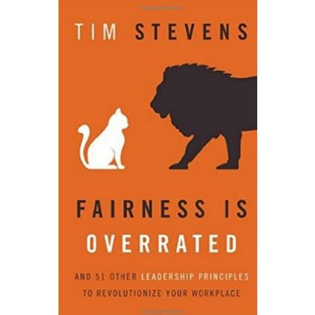 /F/a/Fairness-Is-Overrated-And-51-Other-Leadership-Principles-to-Revolutionize-Your-Workplace-4135667_1.jpg