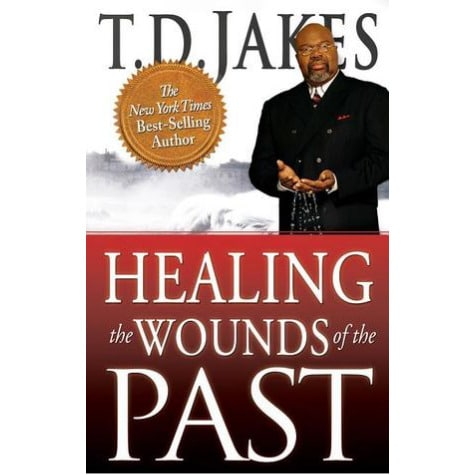/H/e/Healing-the-Wounds-of-the-Past-by-T-D-Jakes-7556359.jpg