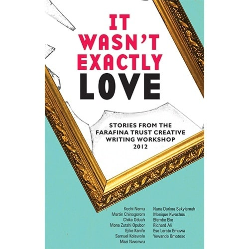 /I/t/It-Wasn-t-Exactly-Love---Stories-from-the-Farafina-Trust-Creative-Writing-Workshop-2012-6806352.jpg