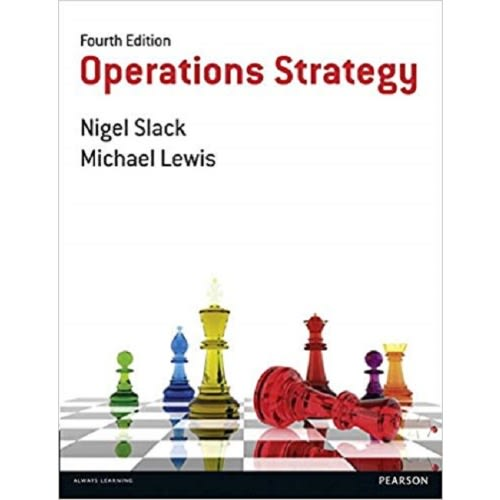 Operations Strategy - 4th Edition By Nigel Slack, Mike Lewis