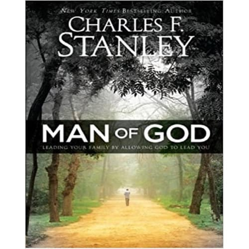 Man of God - Leading Your Family By Allowing God To Lead You