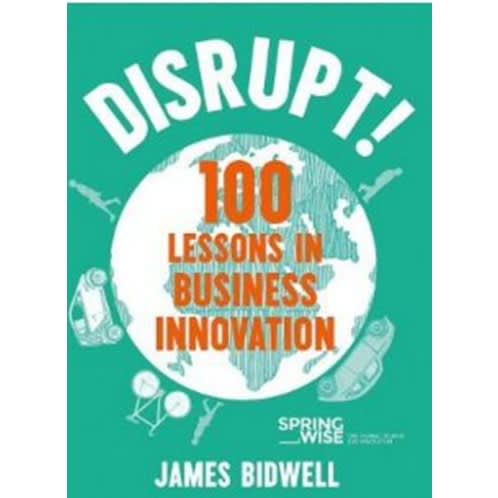 Disrupt! 100 Lessons In Business Innovation