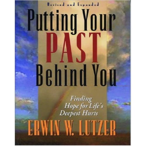 Putting Your Past Behind You: Finding Hope for Lifes Deepest Hurts