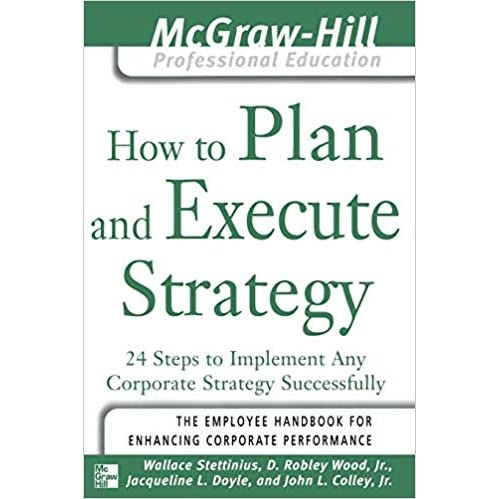How To Plan And Execute Strategy: 24 Steps To Implement Any Corporate Strategy Successfull
