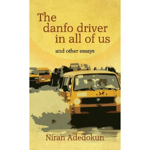 The Danfo Driver In All Of Us By Niran Adedokun.