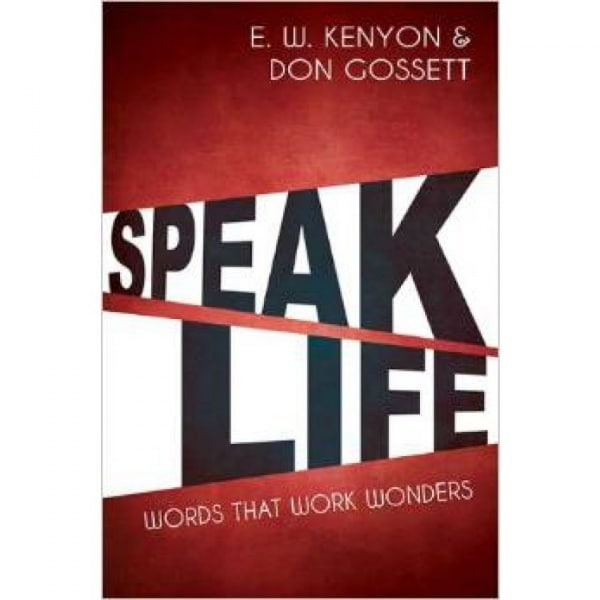 Speak Life by E W  Kenyon-Don Gossett