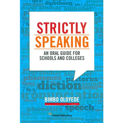 Strictly Speaking: An Oral Guide for Schools and Colleges By Bimbo Oloyede